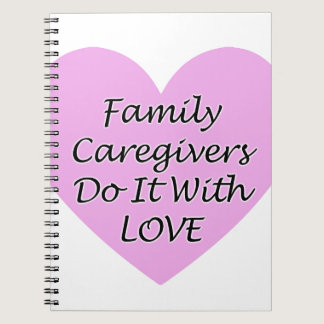 Family Caregivers Do It With Love Spiral Notebook