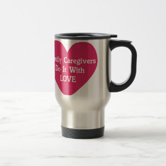 Family Caregivers Do It With Love Travel Mug