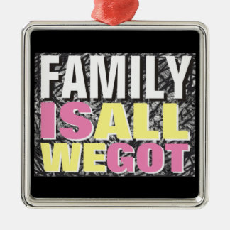 Family is all we got square metal christmas ornament