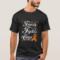 Family leukemia support and motivation T-Shirt