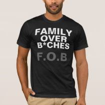 FAMILY.OVER.B*CHES T-Shirt