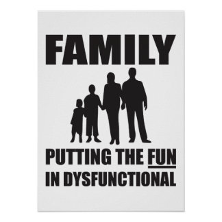 Family - Putting the FUN in Dysfunctional Poster