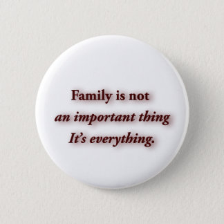 Family Quote - Family is not an important thing. … Pinback Button