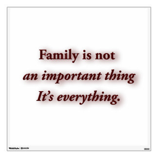 Family Quote - Family is not an important thing. … Wall Sticker