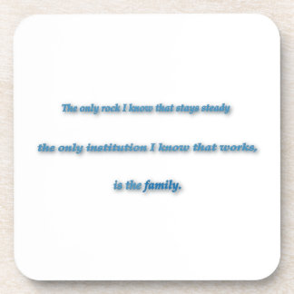 Family Quote - The only rock I know that stays … Coaster