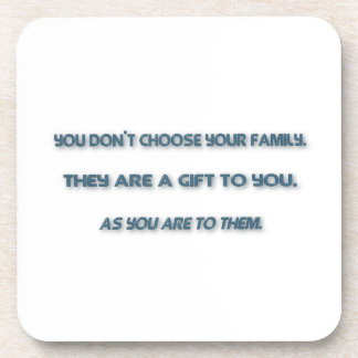 Family Quote - You don't choose your family. The … Coaster