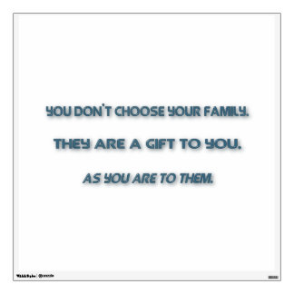 Family Quote - You don't choose your family. The … Wall Sticker