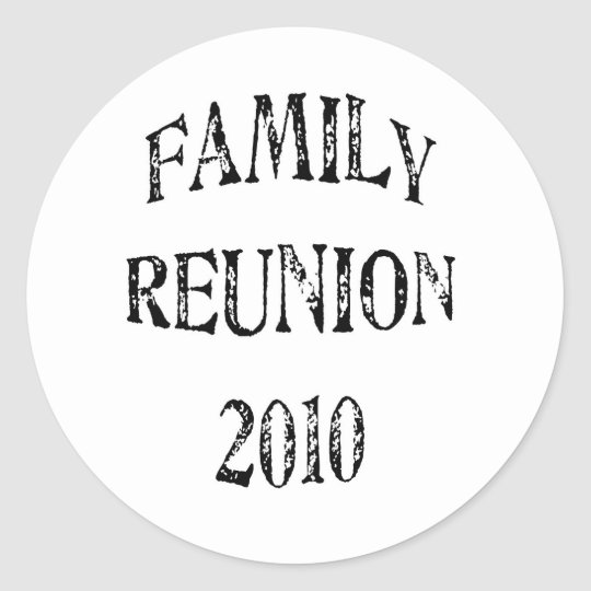Family Reunion 2010 Classic Round Sticker