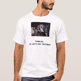 family, Thanks Bo....Now I gotta buy Photoshop. T-Shirt