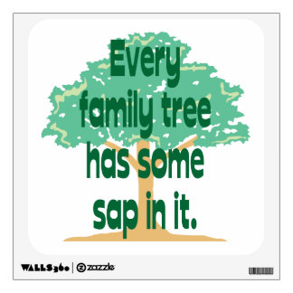 Family Tree Has Some Sap In It Wall Graphics