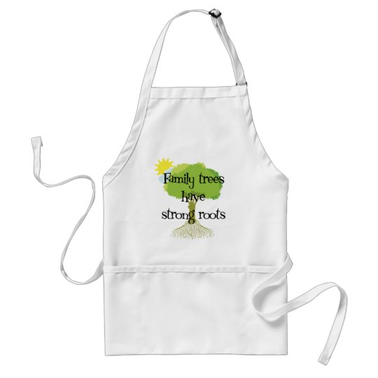 Family Trees Have Strong Roots Adult Apron