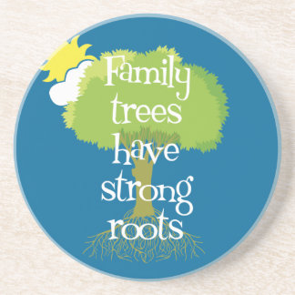Family Trees Have Strong Roots Coaster