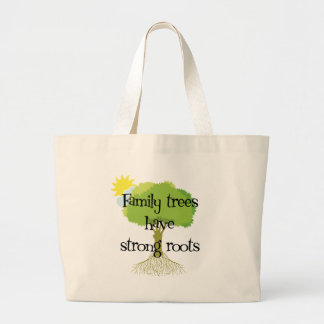 Family Trees Have Strong Roots Large Tote Bag