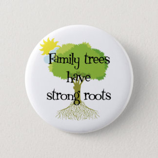 Family Trees Have Strong Roots Pinback Button