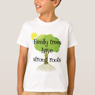 Family Trees Have Strong Roots T-Shirt