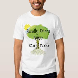 Family Trees Have Strong Roots T Shirts