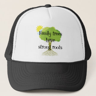 Family Trees Have Strong Roots Trucker Hat
