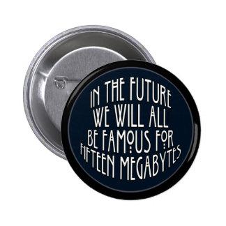 Famous for 15 Megabytes Pinback Button