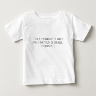 """Famous, """"Fourty is the old age of youth"""" quote Baby T-Shirt"""