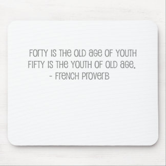"""Famous, """"Fourty is the old age of youth"""" quote Mouse Pad"""
