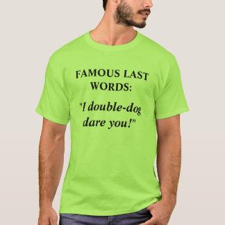 FAMOUS LAST WORDS #4 T-Shirt