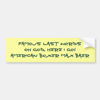 Famous Last Words Bumper Sticker