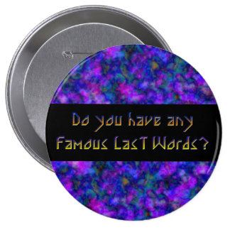 Famous Last Words Button