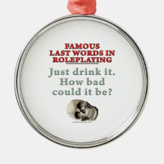 Famous Last Words in Roleplaying: Drink Metal Ornament