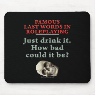 Famous Last Words in Roleplaying: Drink Mouse Mat