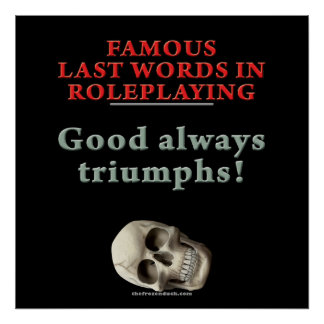 Famous Last Words in Roleplaying Good Posters
