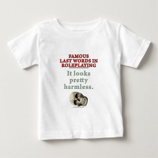 Famous Last Words in Roleplaying: Harmless Baby T-Shirt