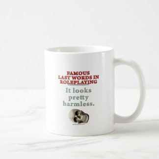 Famous Last Words in Roleplaying: Harmless Coffee Mug