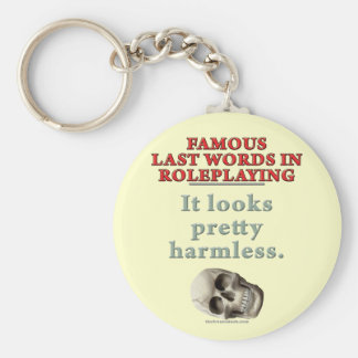 Famous Last Words in Roleplaying: Harmless Keychains