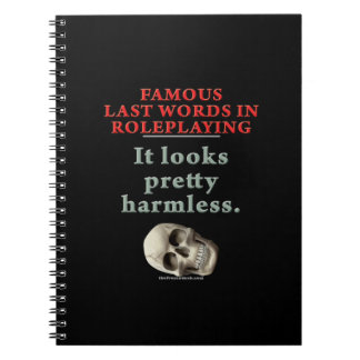 Famous Last Words in Roleplaying: Harmless Spiral Notebook