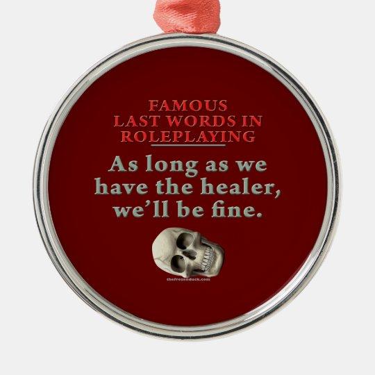 Famous Last Words in Roleplaying: Healer Metal Ornament