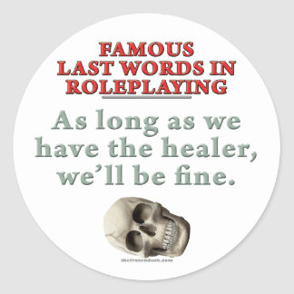 Famous Last Words in Roleplaying Healer Round Stickers