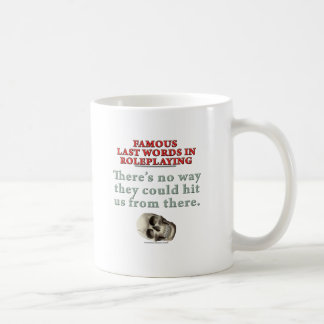 Famous Last Words in Roleplaying: Hit Coffee Mug