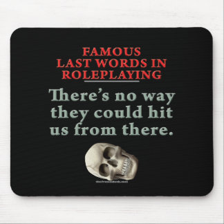 Famous Last Words in Roleplaying: Hit Mouse Pad