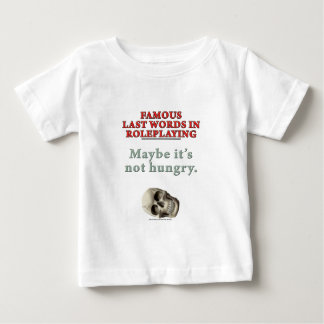Famous Last Words in Roleplaying: Hungry Baby T-Shirt