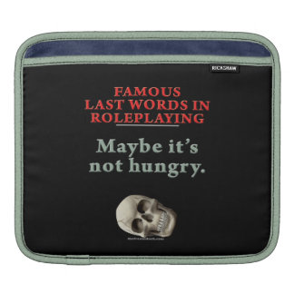 Famous Last Words in Roleplaying: Hungry Sleeves For iPads