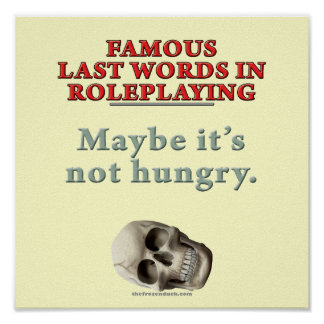 Famous Last Words in Roleplaying Hungry Posters