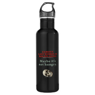 Famous Last Words in Roleplaying: Hungry Stainless Steel Water Bottle