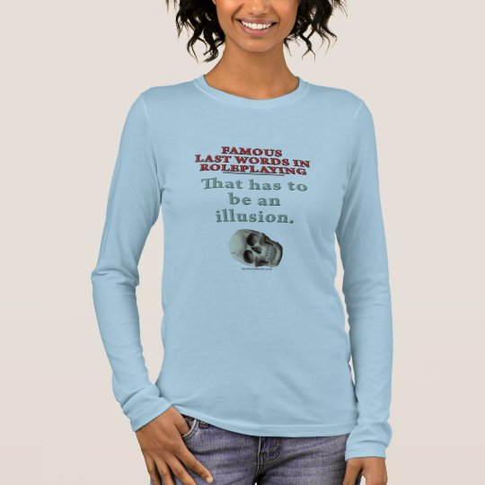 Famous Last Words in Roleplaying: Illusion Long Sleeve T-Shirt
