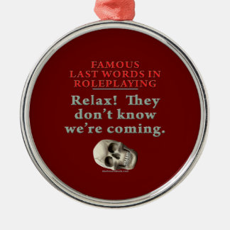 Famous Last Words in Roleplaying:  Know Metal Ornament