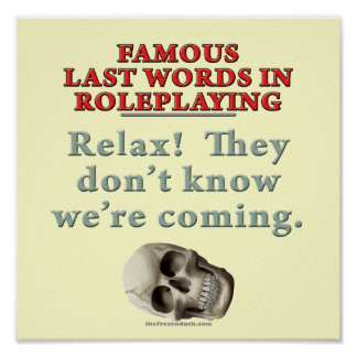 Famous Last Words in Roleplaying Know Poster