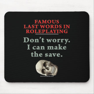 Famous Last Words in Roleplaying: Save Mouse Pads