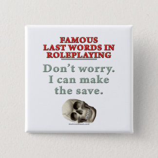 Famous Last Words in Roleplaying: Save Pinback Button