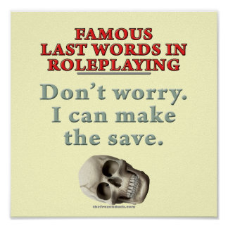 Famous Last Words in Roleplaying Save Posters