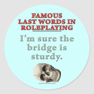 Famous Last Words in Roleplaying: Sturdy Classic Round Sticker