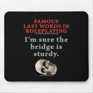 Famous Last Words in Roleplaying: Sturdy Mouse Mat